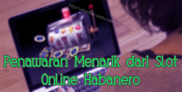 Penawaran Menarik dari Slot Online Habanero