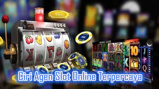 Ciri Agen Slot Online Terpercaya