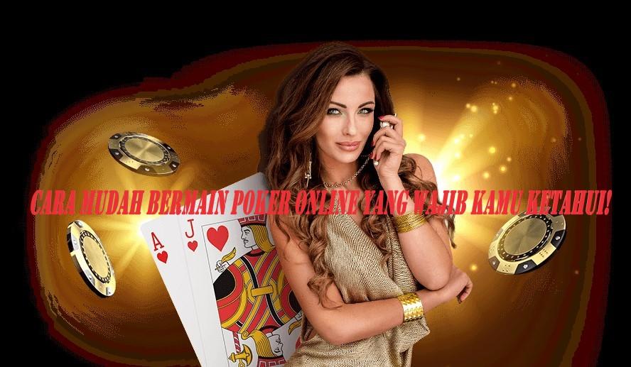 Cara Mudah Bermain Poker Online Yang Wajib Kamu Ketahui!