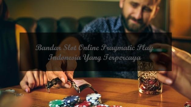 Bandar Slot Online Pragmatic Play Indonesia Yang Terpercaya