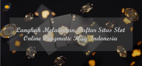 Langkah Melakukan Daftar Situs Slot Online Pragmatic Play Indonesia